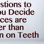 5 Questions To Help You Decide If Braces Are Better Than Invisalign On Teeth