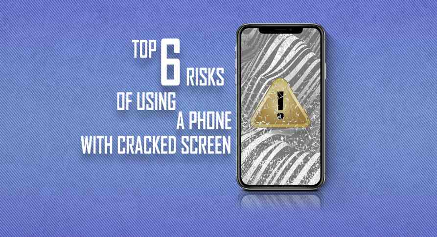 Top 6 Risks Of Using A Phone With A Cracked Screen